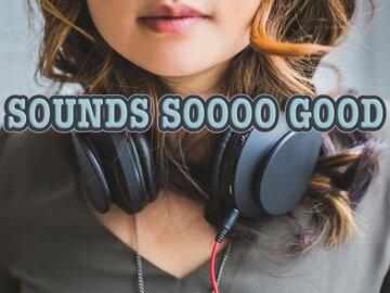 Sounds soooo Good