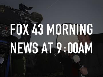 Fox 43 Morning News at 9:00am