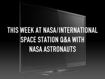 This Week at NASA/International Space Station Q&A with NASA Astronauts