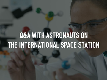 Q&A with Astronauts on the International Space Station