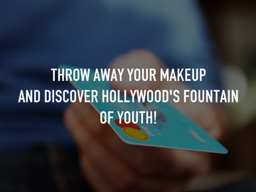Throw away your makeup and discover Hollywood's fountain of youth!