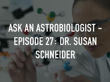 Ask An Astrobiologist - Episode 27: Dr. Susan Schneider