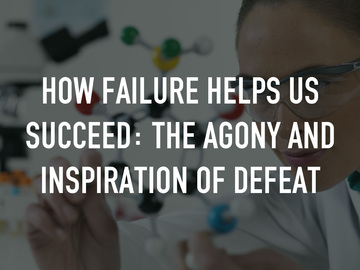 How Failure Helps Us Succeed: The Agony and Inspiration Of Defeat
