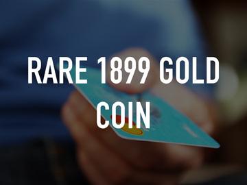 Rare 1899 Gold Coin