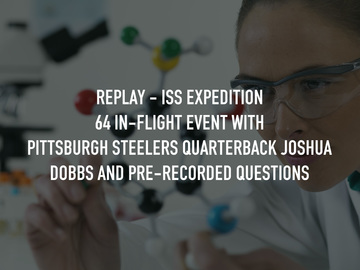 Replay - ISS Expedition 64 In-Flight Event with Pittsburgh Steelers Quarterback Joshua Dobbs and Pre-Recorded Questions