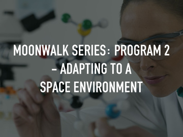 Moonwalk Series: Program 2 - Adapting to a Space Environment