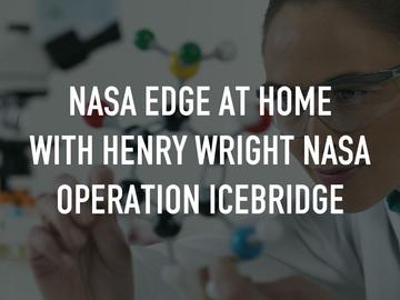 NASA EDGE at Home with Henry Wright NASA Operation IceBridge