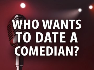 Who Wants to Date a Comedian?