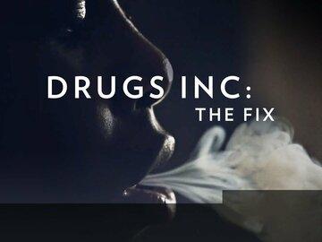 Drugs, Inc.: The Fix