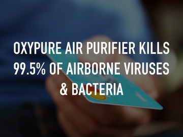 OxyPure Air Purifier Kills 99.5% of Airborne Viruses & Bacteria
