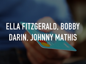 Ella Fitzgerald, Bobby Darin, Johnny Mathis