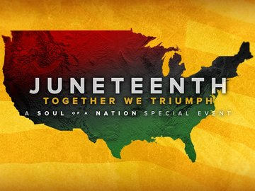Juneteenth: Together We Triumph -- A Soul of a Nation Special Event
