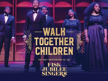 Walk Together Children: The 150th Anniversary of the Fisk Jubilee Singers