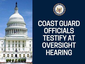 Coast Guard Officials Testify at Oversight Hearing